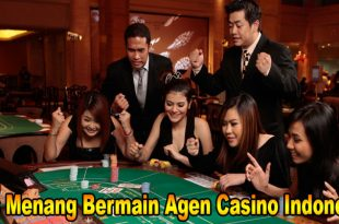Tips Menang Judi Casino Di Agen Casino Indonesia